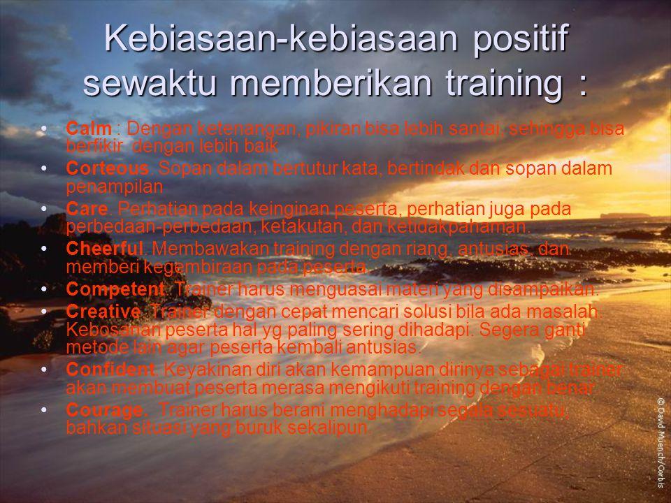 Kebiasaan-kebiasaan positif sewaktu memberikan training :