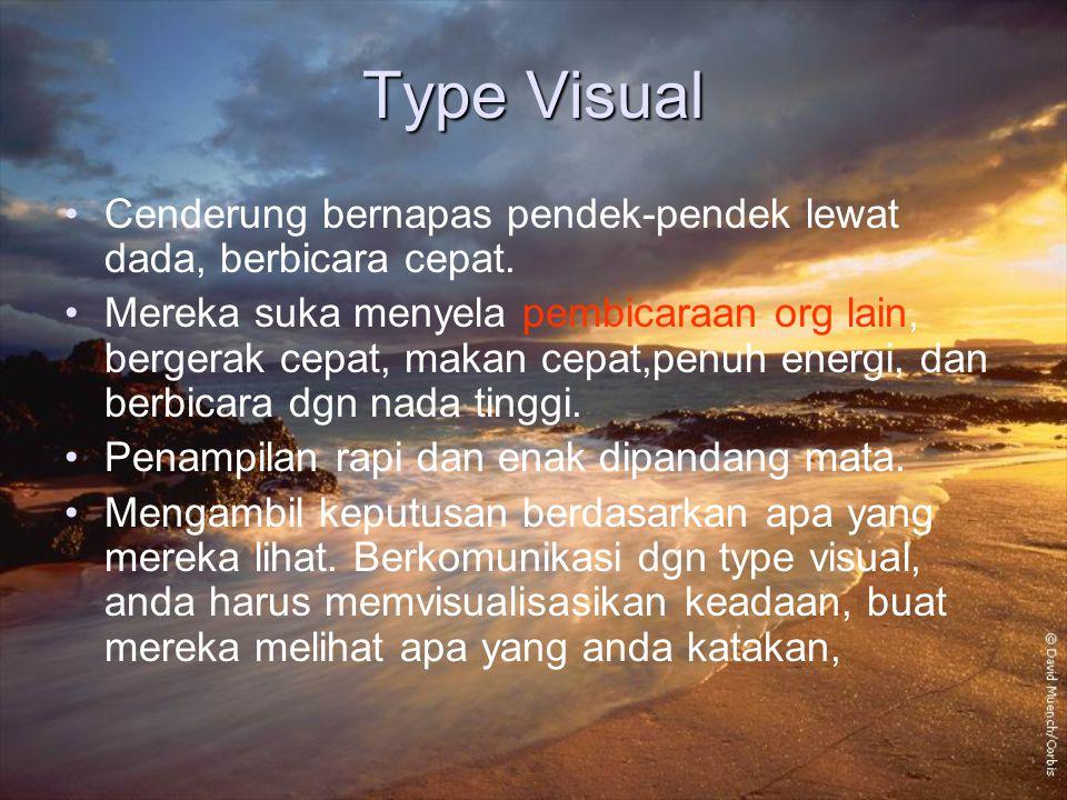 Type Visual Cenderung bernapas pendek-pendek lewat dada, berbicara cepat.