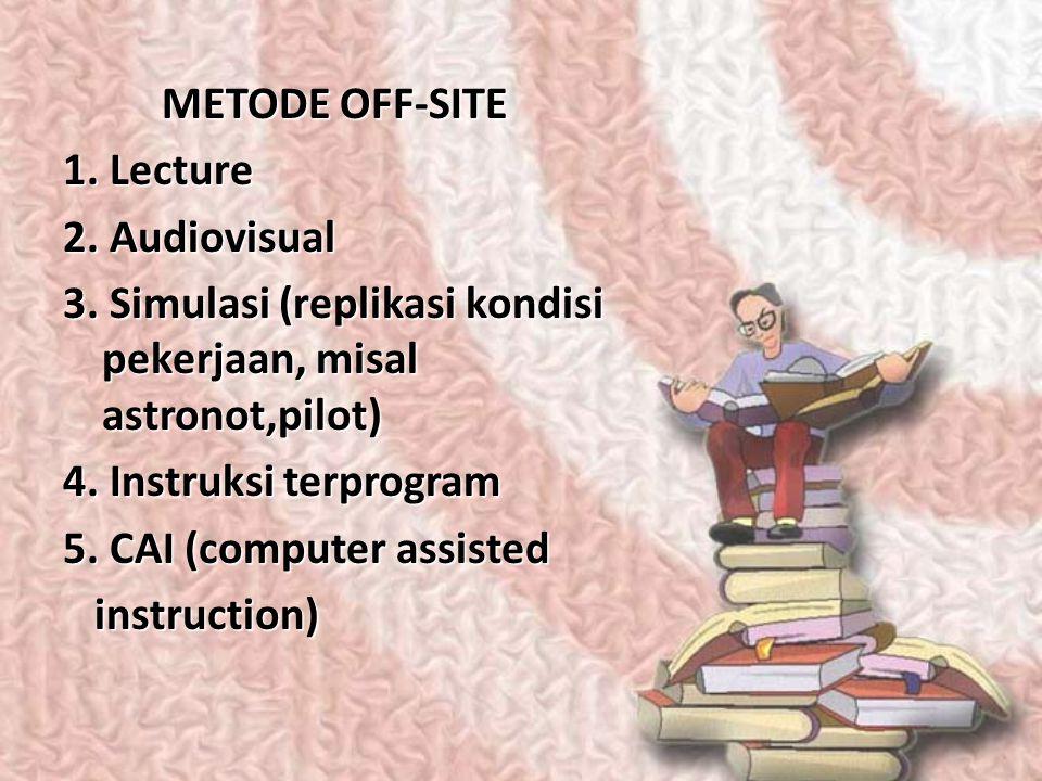 METODE OFF-SITE 1. Lecture. 2. Audiovisual. 3. Simulasi (replikasi kondisi pekerjaan, misal astronot,pilot)