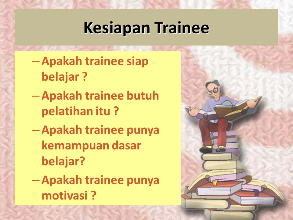 Kesiapan Trainee Apakah trainee siap belajar