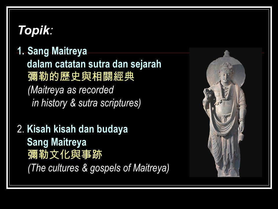 Topik: Sang Maitreya dalam catatan sutra dan sejarah 彌勒的歷史與相關經典