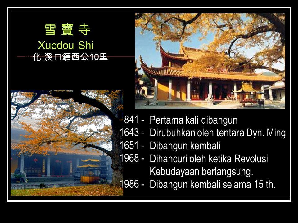 雪 竇 寺 Xuedou Shi 841 - Pertama kali dibangun 1643 -