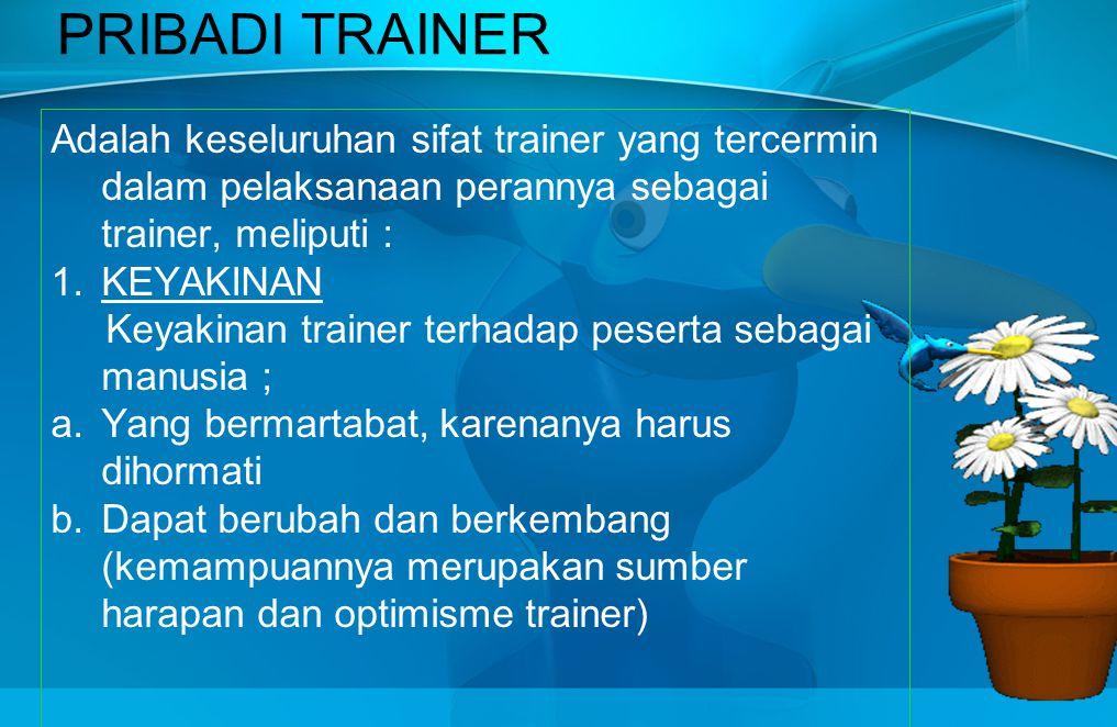 PRIBADI TRAINER Adalah keseluruhan sifat trainer yang tercermin dalam pelaksanaan perannya sebagai trainer, meliputi :
