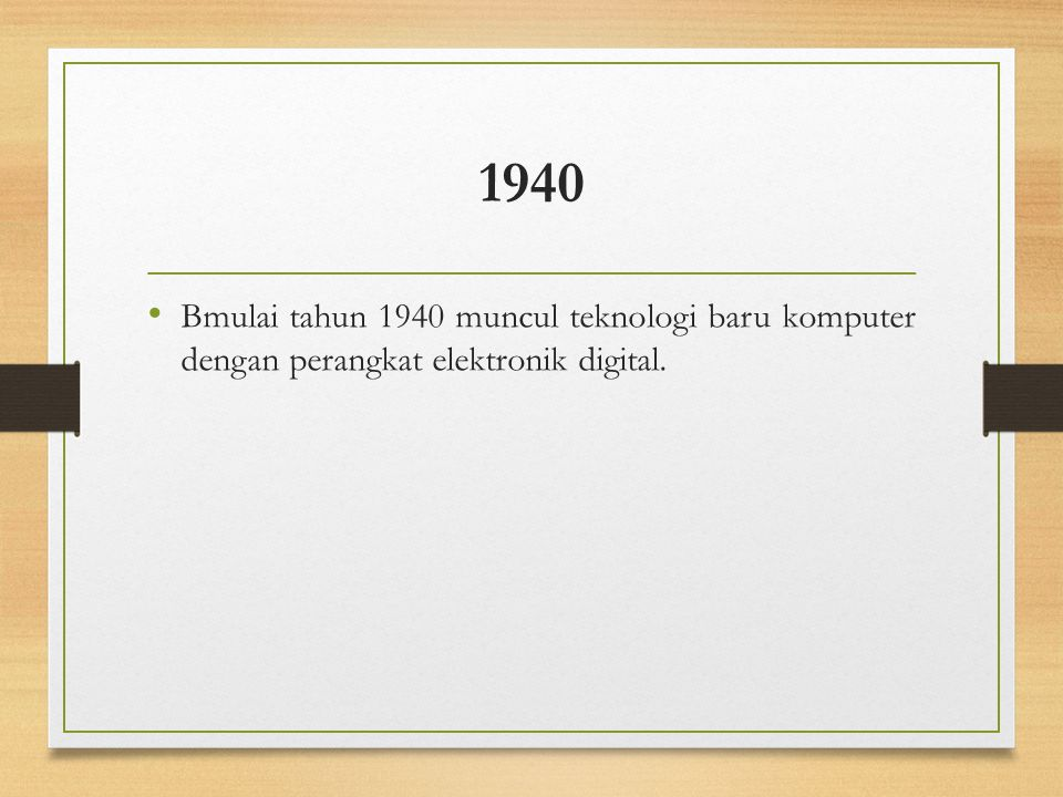 1940 Bmulai tahun 1940 muncul teknologi baru komputer dengan perangkat elektronik digital.
