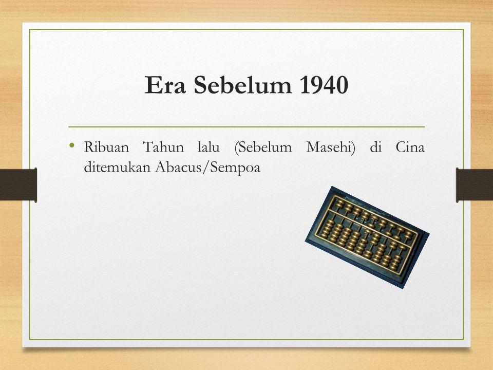 Era Sebelum 1940 Ribuan Tahun lalu (Sebelum Masehi) di Cina ditemukan Abacus/Sempoa
