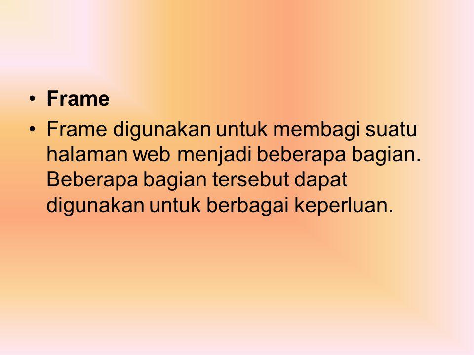 Frame Frame digunakan untuk membagi suatu halaman web menjadi beberapa bagian.
