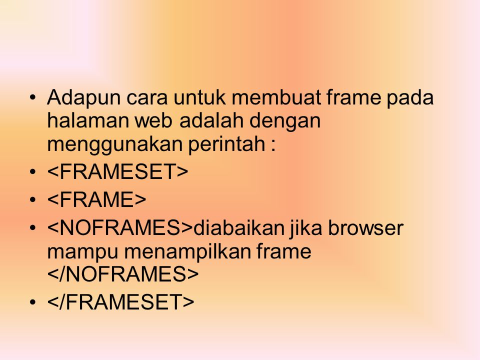 Adapun cara untuk membuat frame pada halaman web adalah dengan menggunakan perintah :