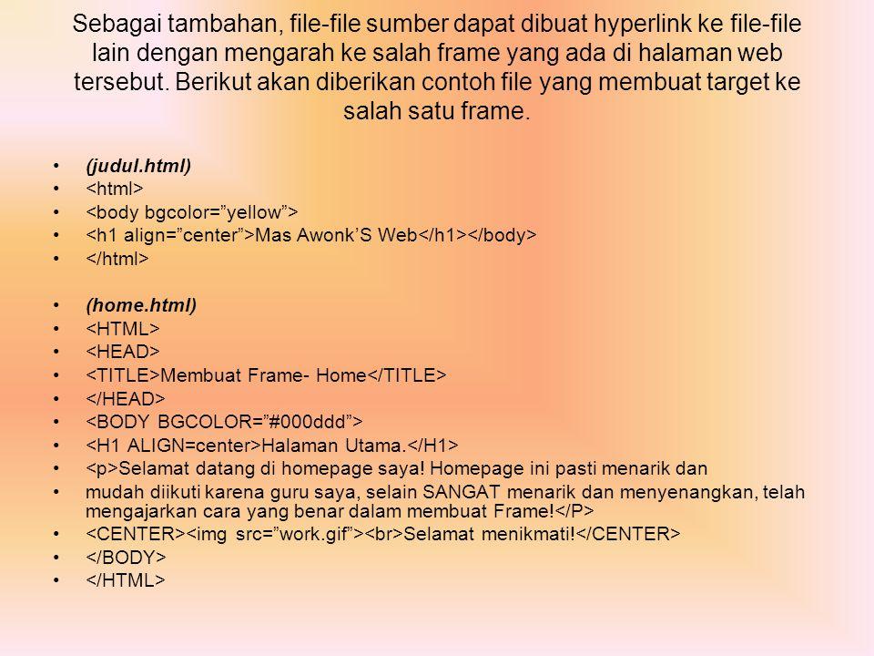 Sebagai tambahan, file-file sumber dapat dibuat hyperlink ke file-file lain dengan mengarah ke salah frame yang ada di halaman web tersebut. Berikut akan diberikan contoh file yang membuat target ke salah satu frame.