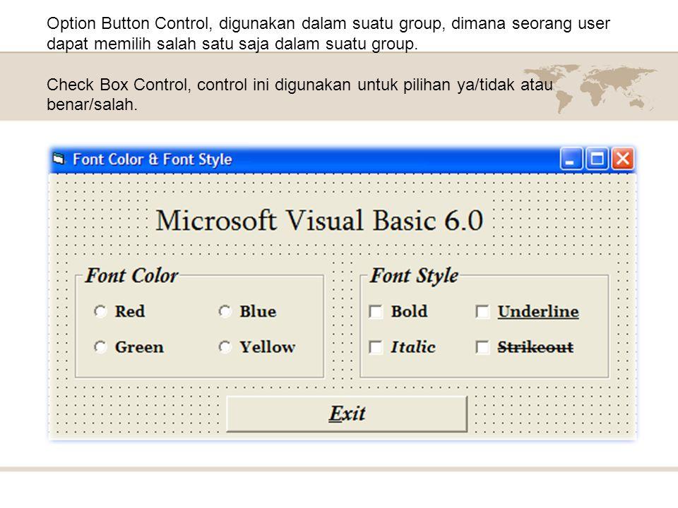 Option Button Control, digunakan dalam suatu group, dimana seorang user dapat memilih salah satu saja dalam suatu group.