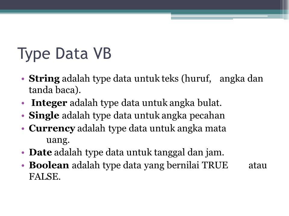 Type Data VB String adalah type data untuk teks (huruf, angka dan tanda baca). Integer adalah type data untuk angka bulat.
