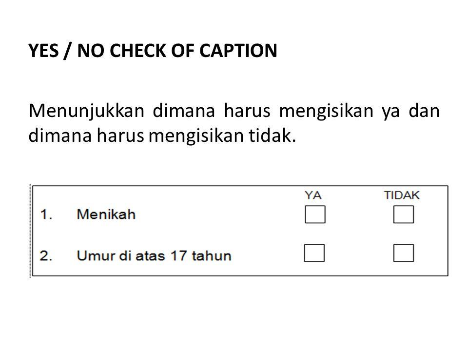 YES / NO CHECK OF CAPTION Menunjukkan dimana harus mengisikan ya dan dimana harus mengisikan tidak.