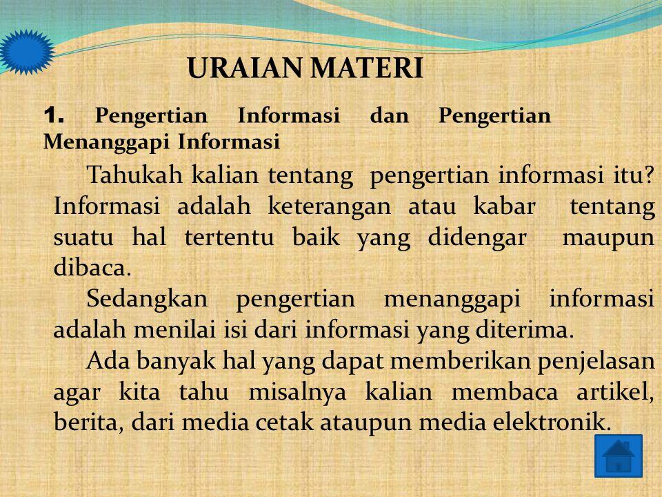 URAIAN MATERI 1. Pengertian Informasi dan Pengertian Menanggapi Informasi.