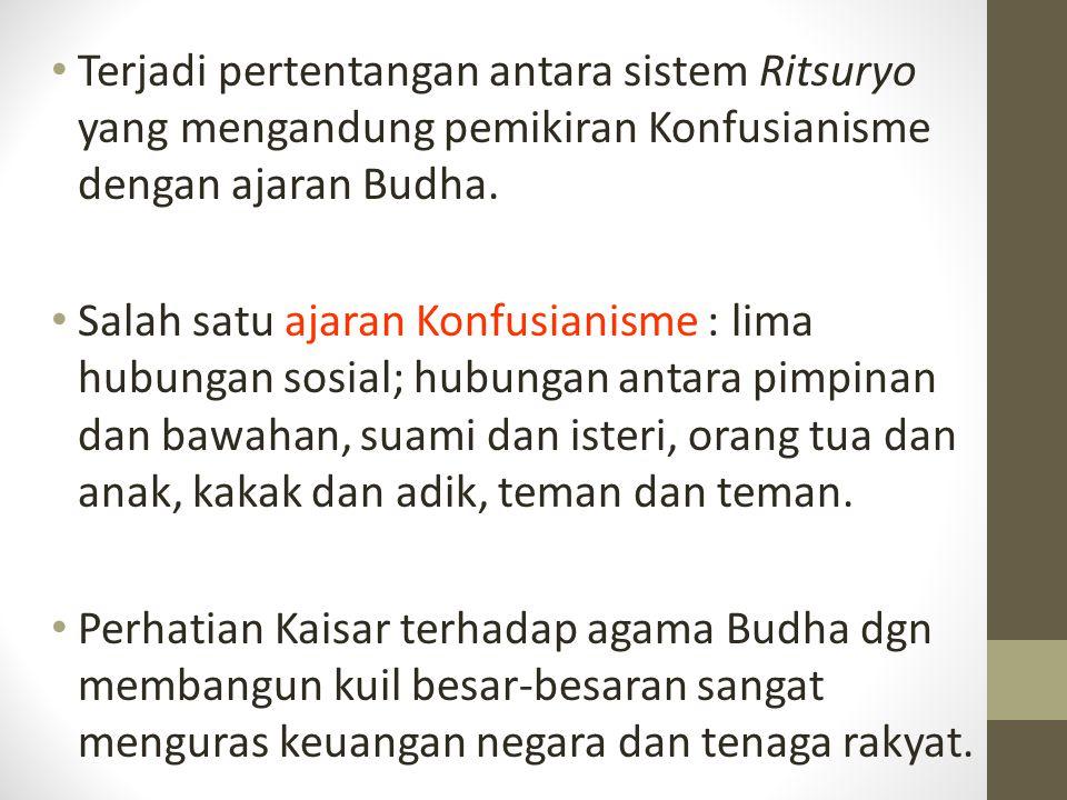 Terjadi pertentangan antara sistem Ritsuryo yang mengandung pemikiran Konfusianisme dengan ajaran Budha.