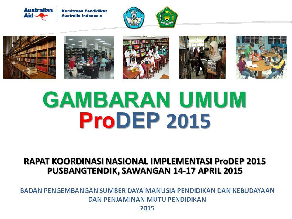GAMBARAN UMUM ProDEP 2015 RAPAT KOORDINASI NASIONAL IMPLEMENTASI ProDEP 2015. PUSBANGTENDIK, SAWANGAN 14-17 APRIL 2015.