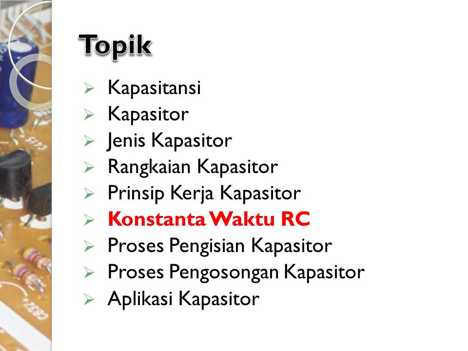 Topik Kapasitansi Kapasitor Jenis Kapasitor Rangkaian Kapasitor