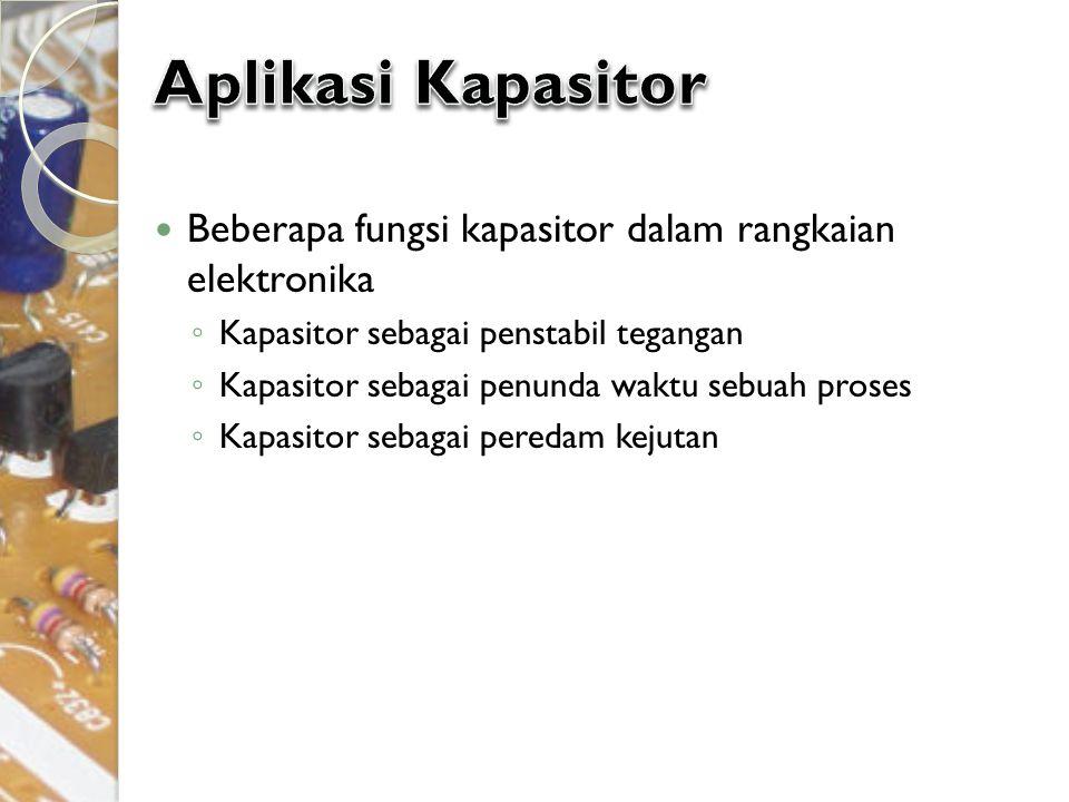 Aplikasi Kapasitor Beberapa fungsi kapasitor dalam rangkaian elektronika. Kapasitor sebagai penstabil tegangan.