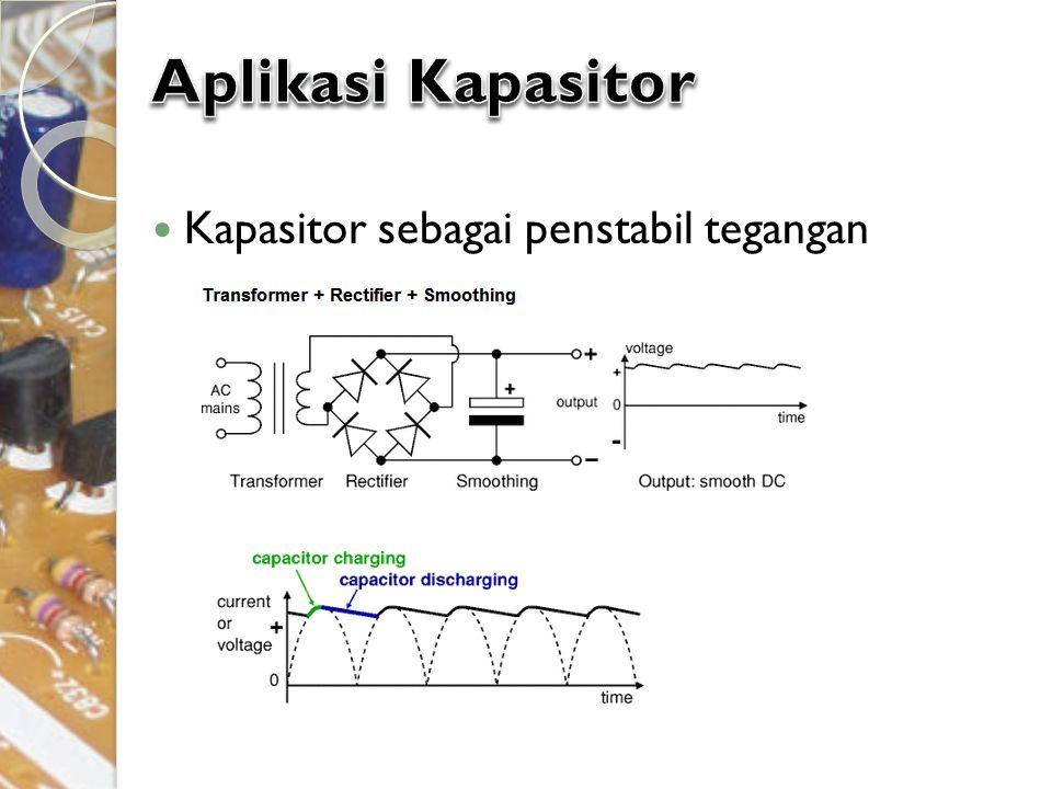 Aplikasi Kapasitor Kapasitor sebagai penstabil tegangan