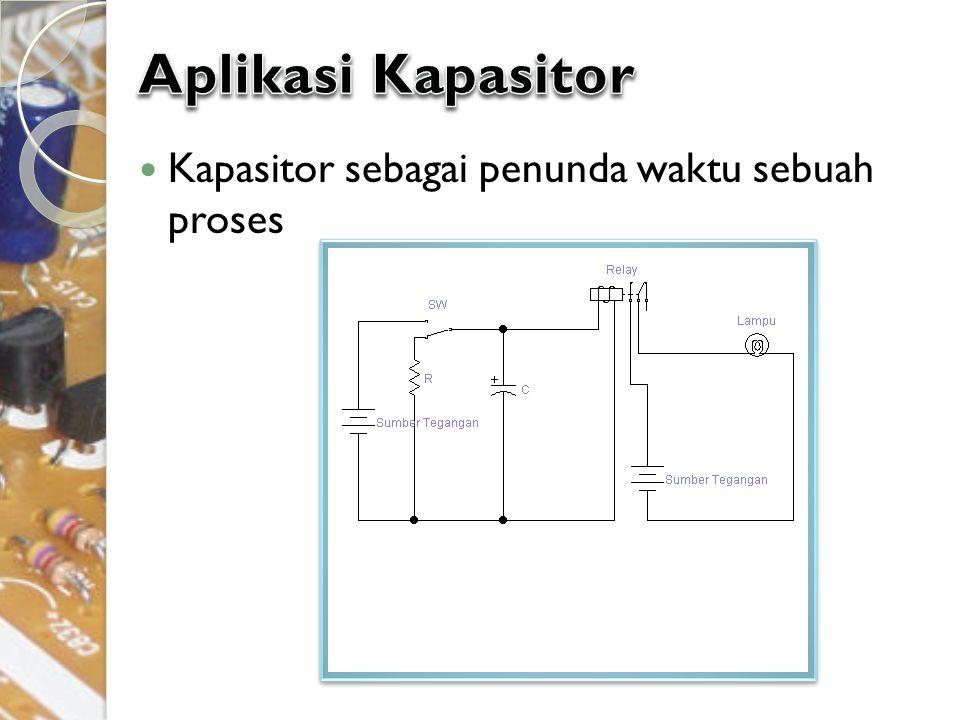 Aplikasi Kapasitor Kapasitor sebagai penunda waktu sebuah proses
