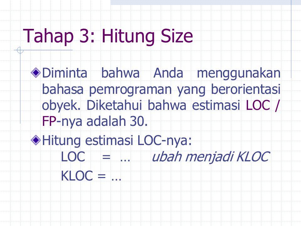 Tahap 3: Hitung Size Diminta bahwa Anda menggunakan bahasa pemrograman yang berorientasi obyek. Diketahui bahwa estimasi LOC / FP-nya adalah 30.