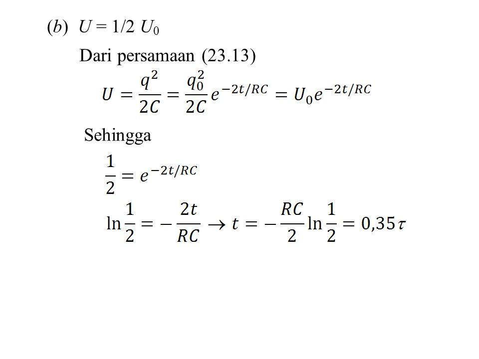 (b) U = 1/2 U0 Dari persamaan (23.13) Sehingga