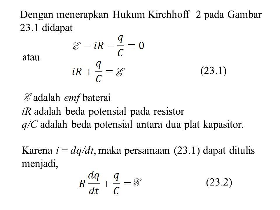 E Dengan menerapkan Hukum Kirchhoff 2 pada Gambar 23.1 didapat E atau