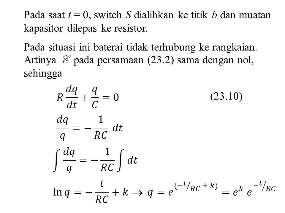 Pada saat t = 0, switch S dialihkan ke titik b dan muatan