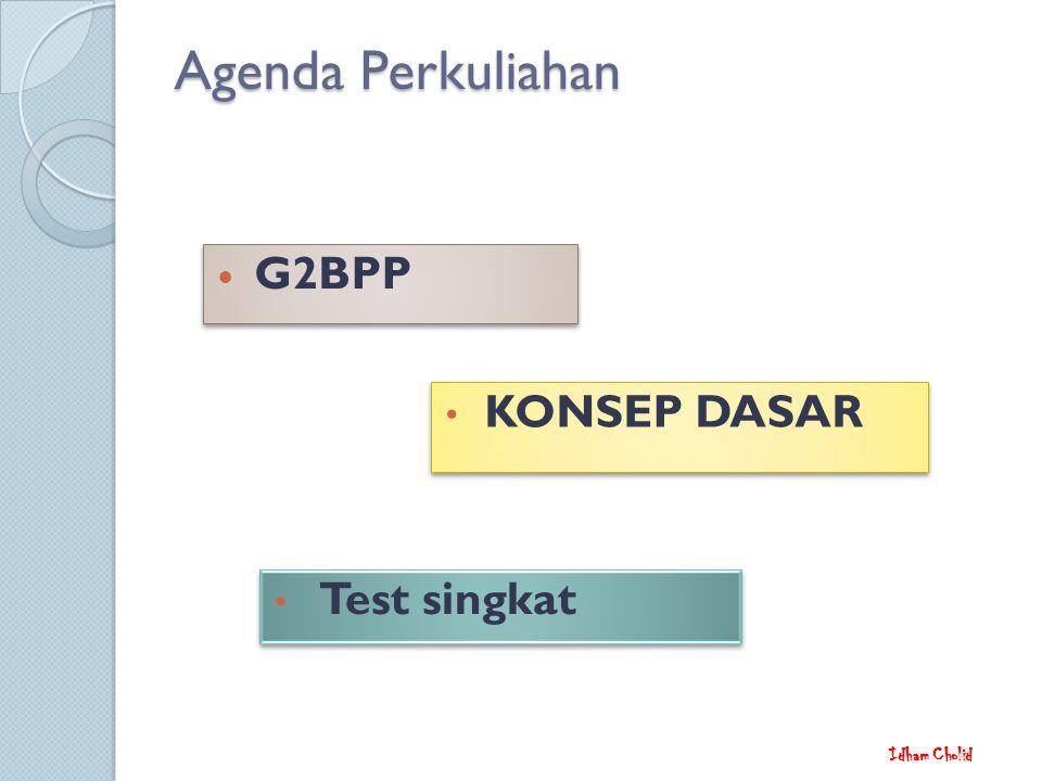 Agenda Perkuliahan G2BPP KONSEP DASAR Test singkat Idham Cholid