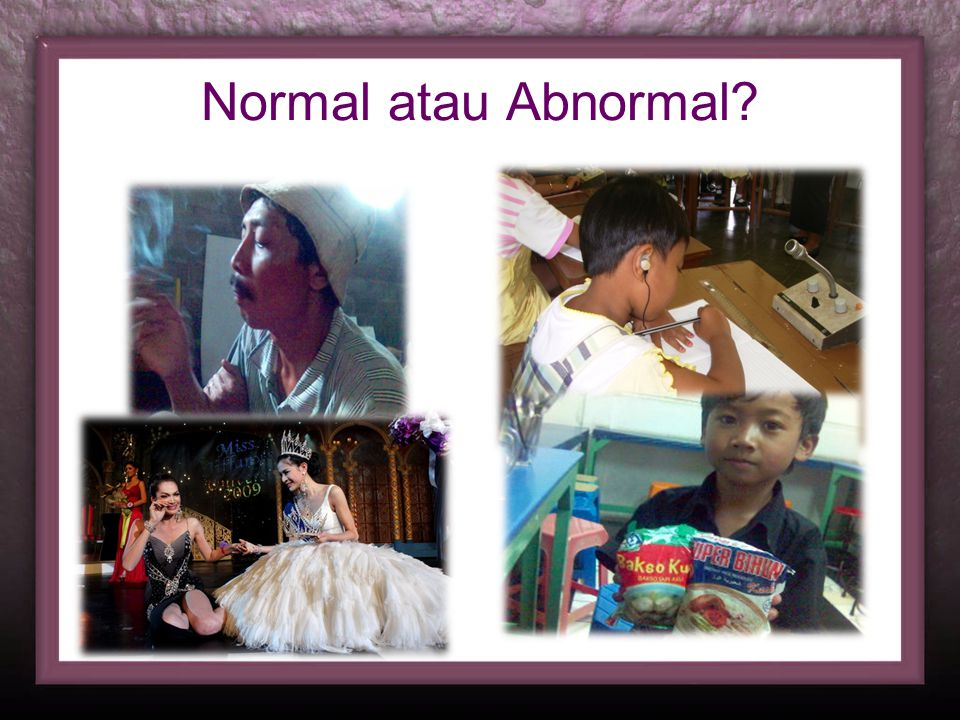 Normal atau Abnormal