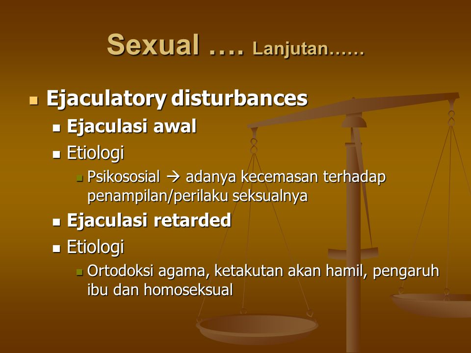 Sexual …. Lanjutan…… Ejaculatory disturbances Ejaculasi awal Etiologi