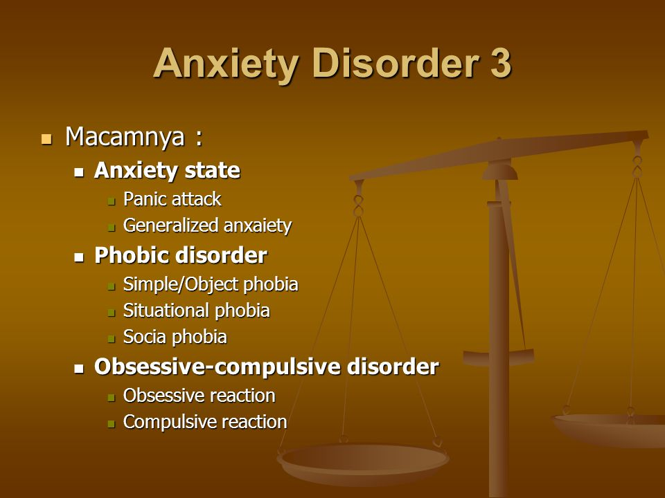 Anxiety Disorder 3 Macamnya : Anxiety state Phobic disorder