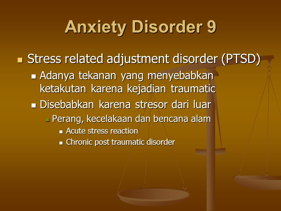 Anxiety Disorder 9 Stress related adjustment disorder (PTSD)