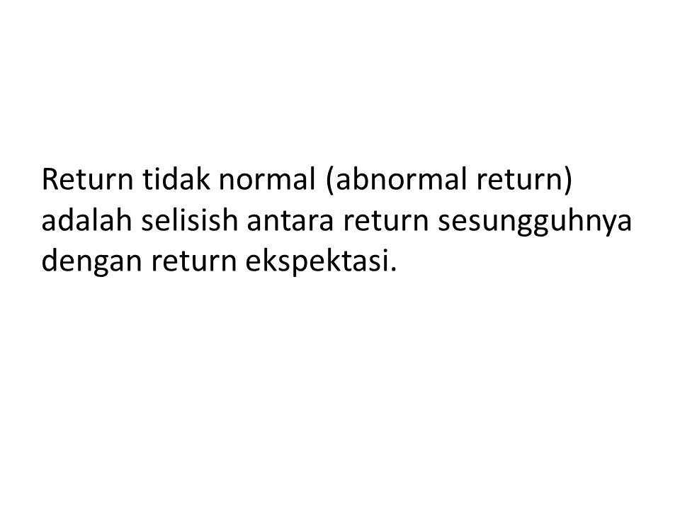 Return tidak normal (abnormal return) adalah selisish antara return sesungguhnya dengan return ekspektasi.