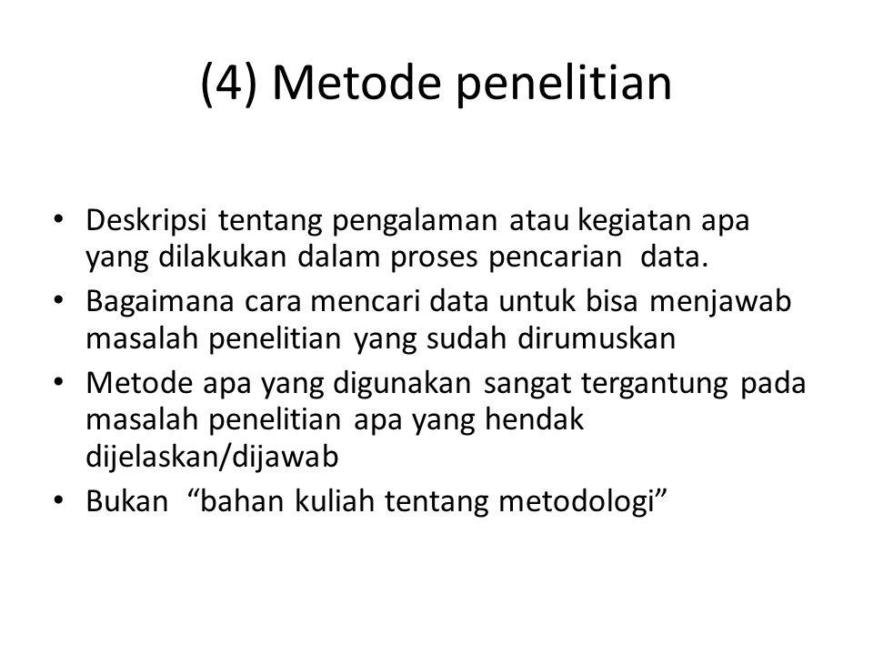(4) Metode penelitian Deskripsi tentang pengalaman atau kegiatan apa yang dilakukan dalam proses pencarian data.