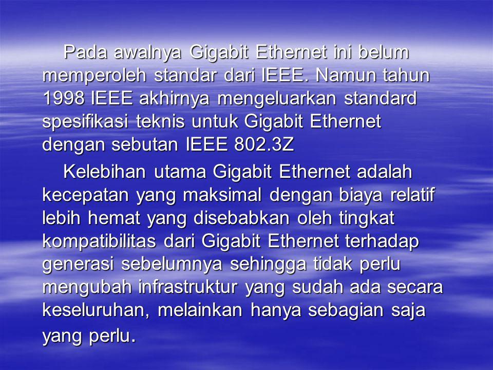 Pada awalnya Gigabit Ethernet ini belum memperoleh standar dari IEEE