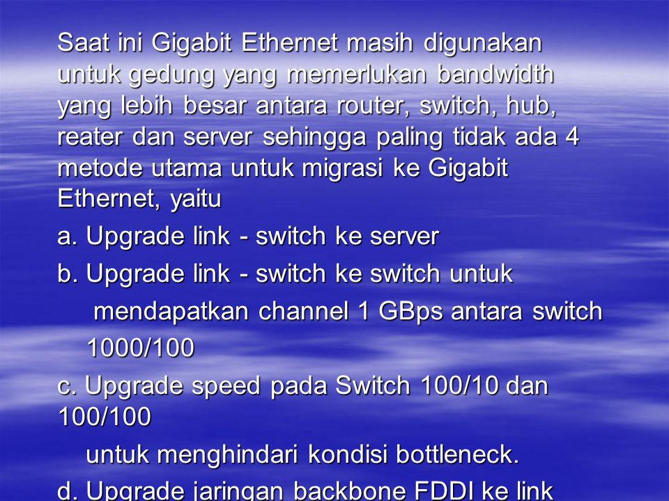 Saat ini Gigabit Ethernet masih digunakan untuk gedung yang memerlukan bandwidth yang lebih besar antara router, switch, hub, reater dan server sehingga paling tidak ada 4 metode utama untuk migrasi ke Gigabit Ethernet, yaitu