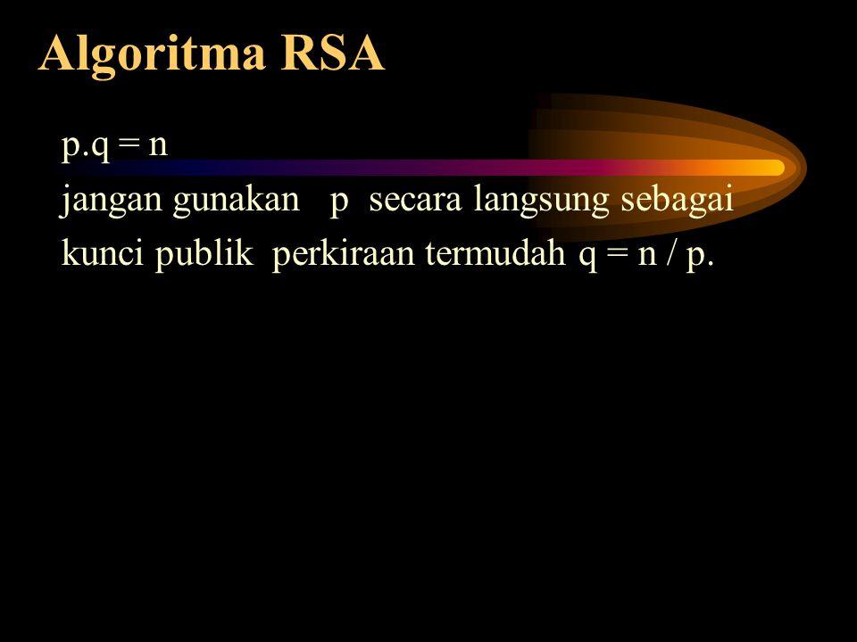 Algoritma RSA p.q = n jangan gunakan p secara langsung sebagai
