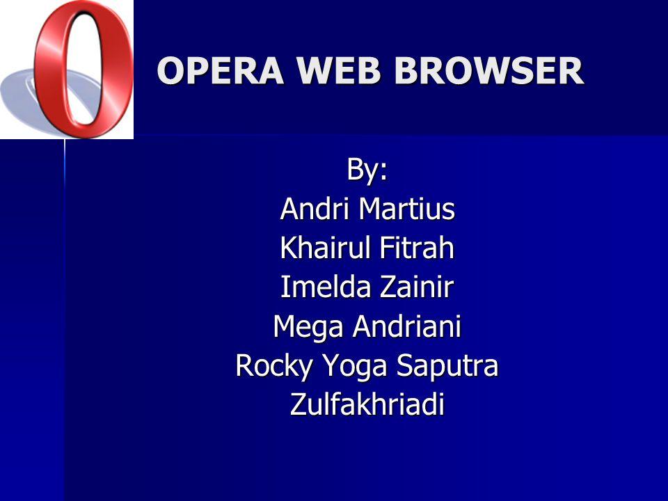 OPERA WEB BROWSER By: Andri Martius Khairul Fitrah Imelda Zainir