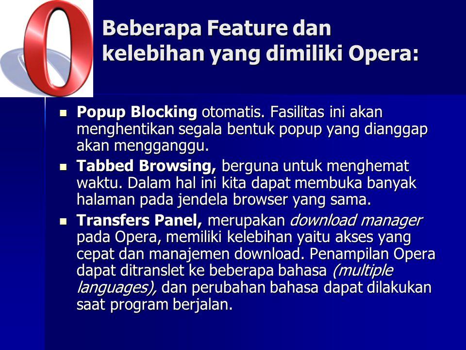 Beberapa Feature dan kelebihan yang dimiliki Opera: