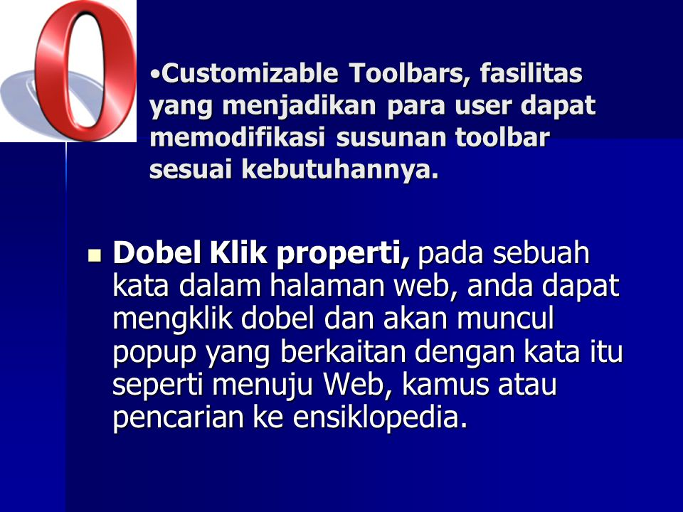 Customizable Toolbars, fasilitas yang menjadikan para user dapat memodifikasi susunan toolbar sesuai kebutuhannya.