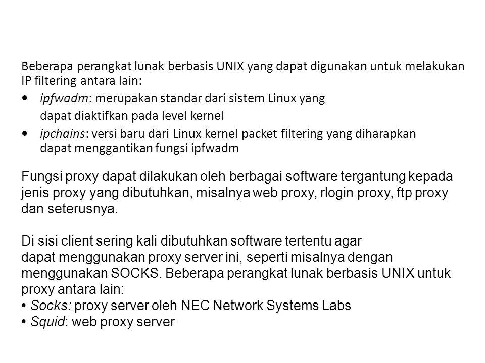 Beberapa perangkat lunak berbasis UNIX yang dapat digunakan untuk melakukan IP filtering antara lain: