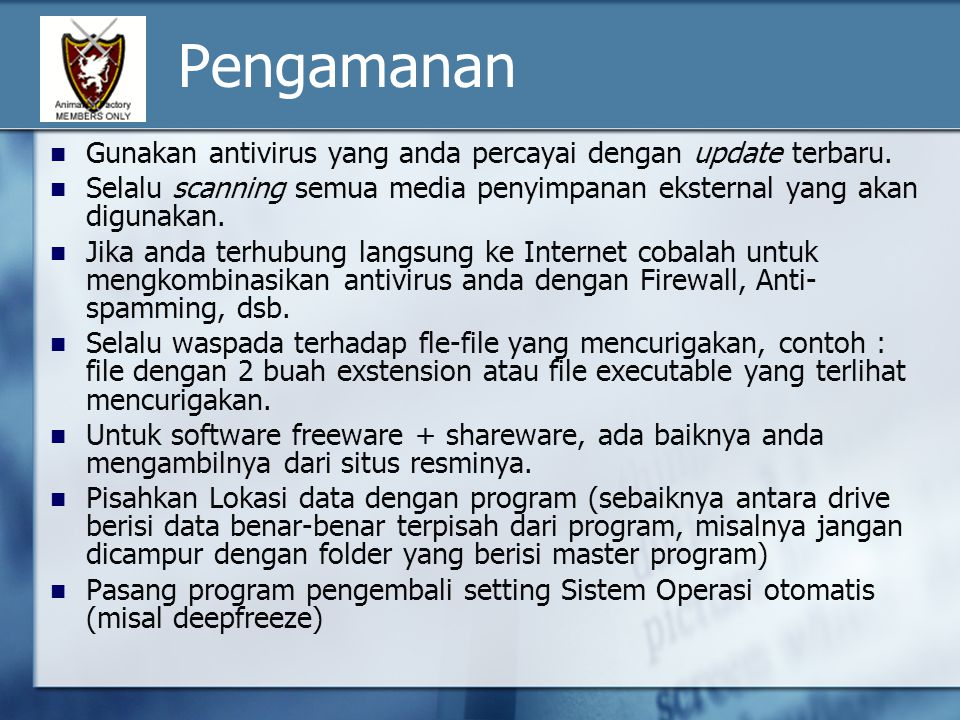 Pengamanan Gunakan antivirus yang anda percayai dengan update terbaru.