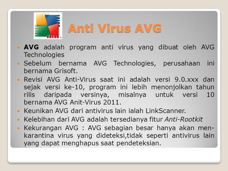 Anti Virus AVG AVG adalah program anti virus yang dibuat oleh AVG Technologies. Sebelum bernama AVG Technologies, perusahaan ini bernama Grisoft.