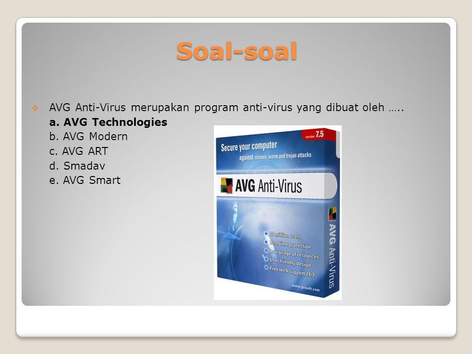 Soal-soal AVG Anti-Virus merupakan program anti-virus yang dibuat oleh ….. a. AVG Technologies. b. AVG Modern.