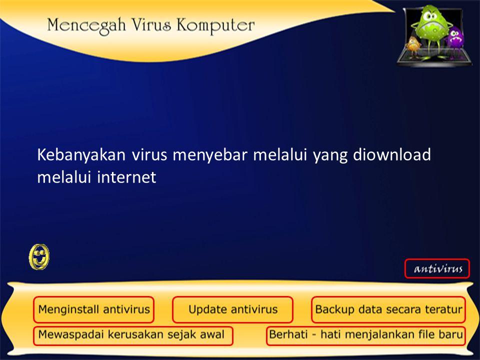 Kebanyakan virus menyebar melalui yang diownload melalui internet