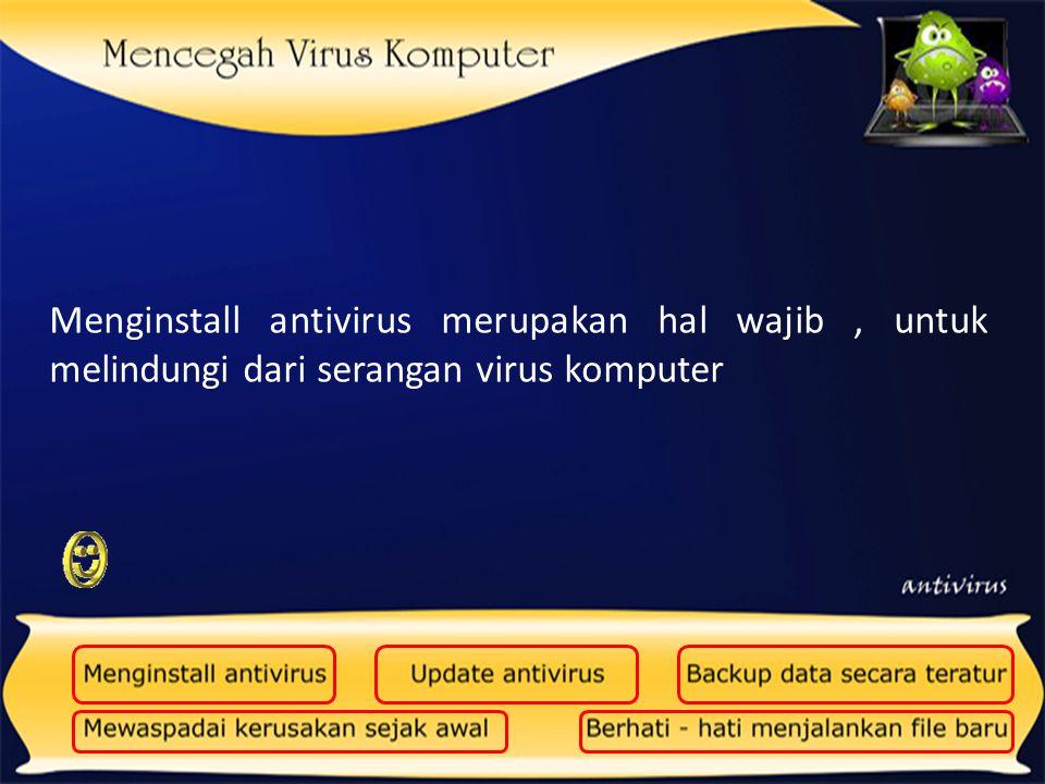 Menginstall antivirus merupakan hal wajib , untuk melindungi dari serangan virus komputer