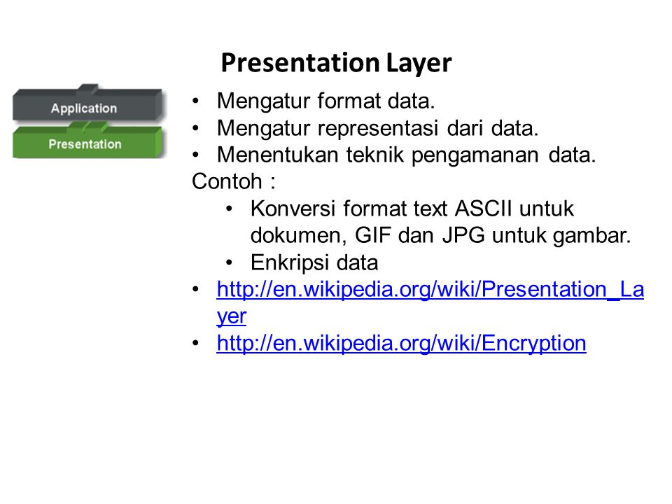 Presentation Layer Mengatur format data.