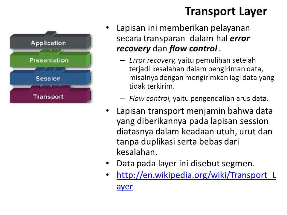 Transport Layer Lapisan ini memberikan pelayanan secara transparan dalam hal error recovery dan flow control .