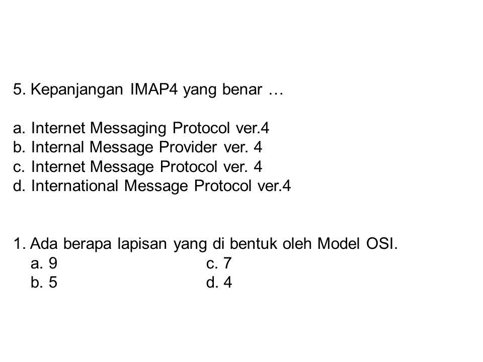 5. Kepanjangan IMAP4 yang benar …