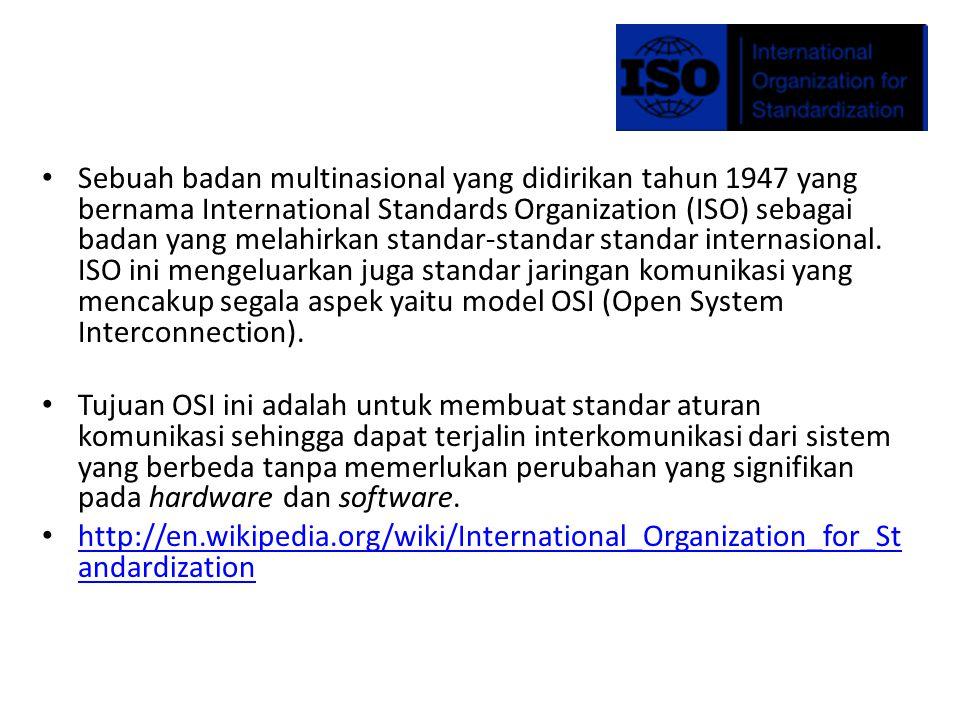 Sebuah badan multinasional yang didirikan tahun 1947 yang bernama International Standards Organization (ISO) sebagai badan yang melahirkan standar-standar standar internasional. ISO ini mengeluarkan juga standar jaringan komunikasi yang mencakup segala aspek yaitu model OSI (Open System Interconnection).