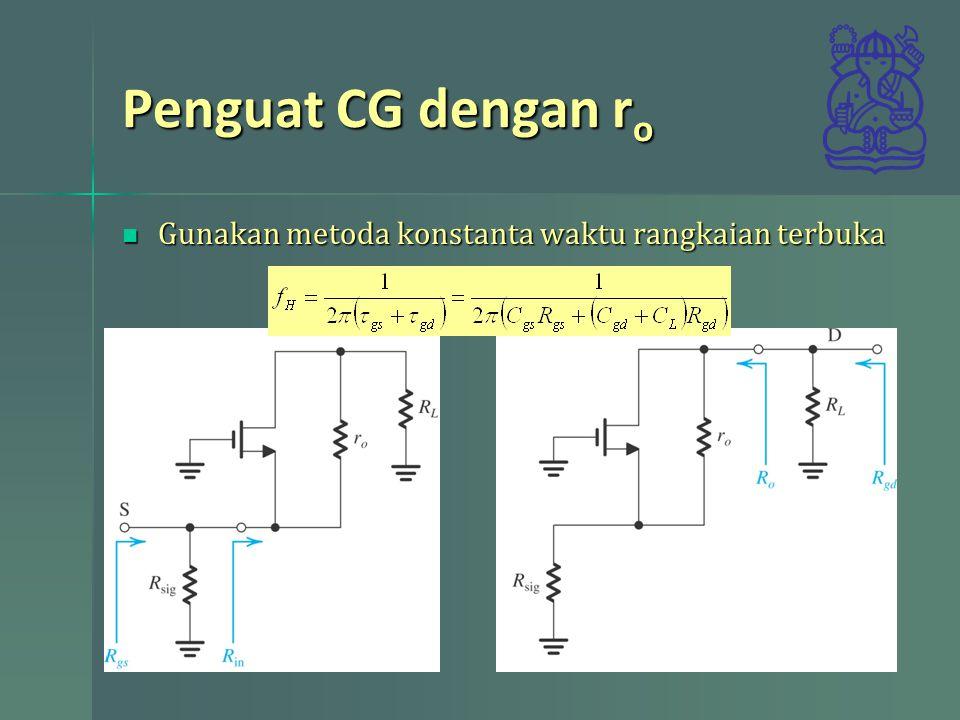 Penguat CG dengan ro Gunakan metoda konstanta waktu rangkaian terbuka
